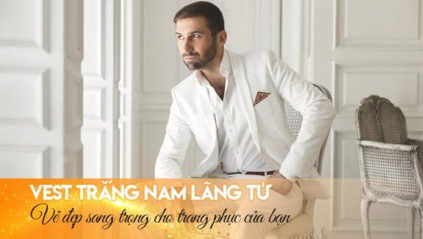 Vest trắng nam lãng tử   Vẻ đẹp sang trọng cho bộ trang phục của bạn