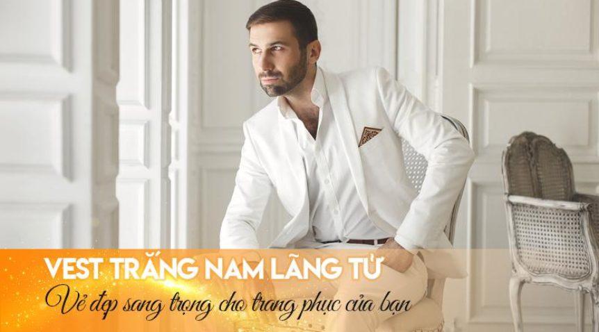 Vest trắng nam lãng tử | Vẻ đẹp sang trọng cho bộ trang phục của bạn