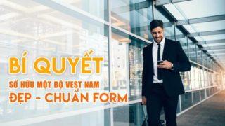 Vest nam đẹp | Bí quyết sở hữu một bộ vest nam đẹp – chuẩn form